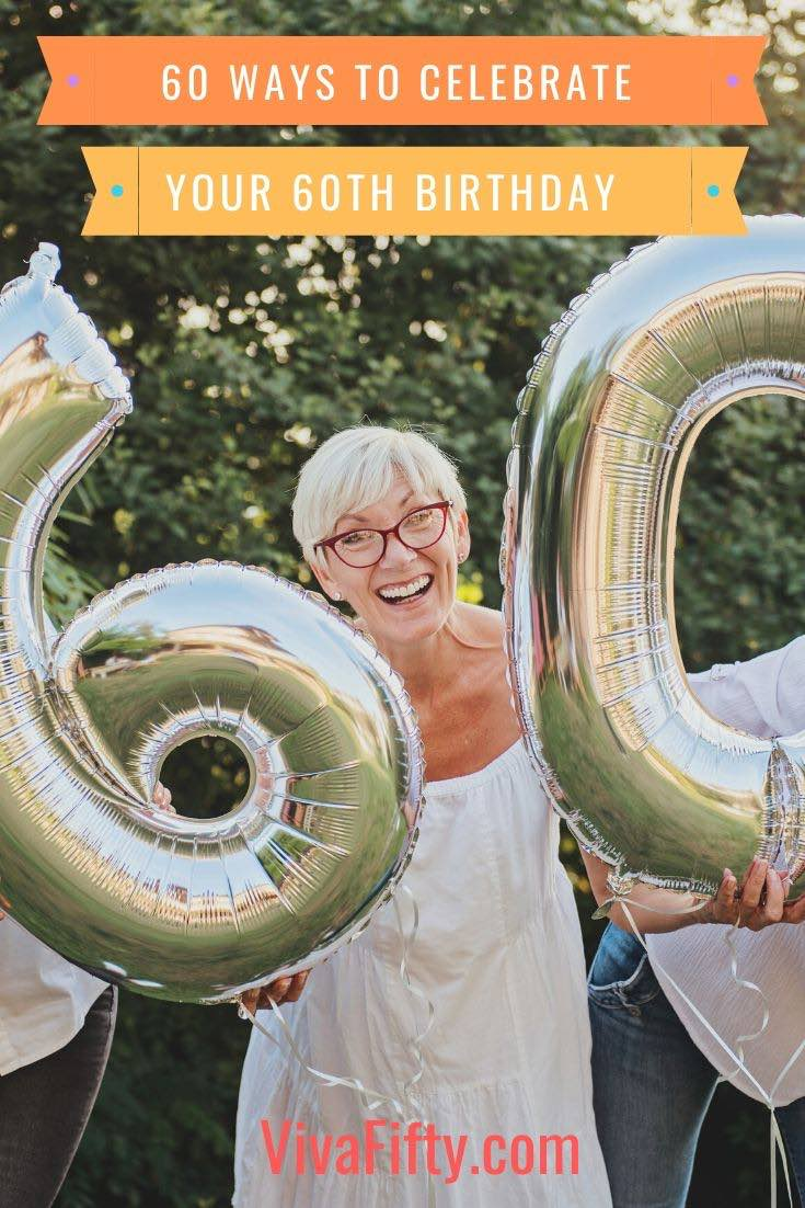 A 60th birthday celebration is a big deal in terms of quality of life compared to a few decades ago. Here are 60 ideas to get you to celebrate. #birthday #60th #over60
